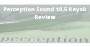 Perception Sound 10.5 Kayak Review