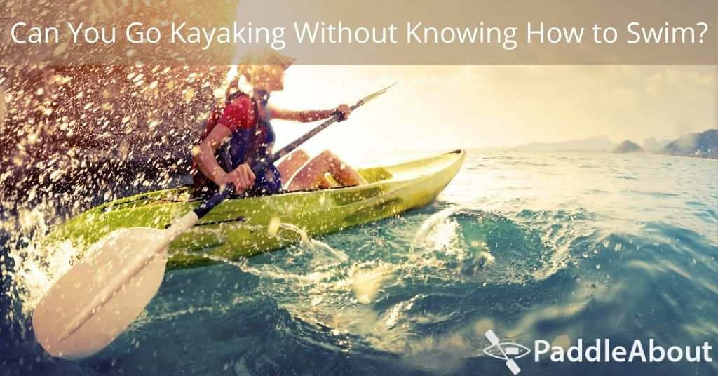 Can You Go Kayaking Without Knowing How to Swim - Woman kayaking