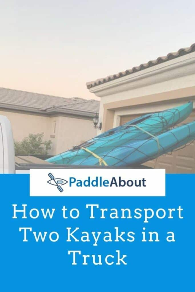 Transporting two kayaks in a truck - Blue kayaks in a truck bed