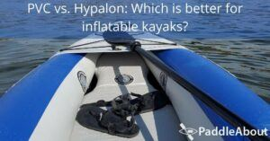 PVC vs. Hypalon Which is better for inflatable kayaks