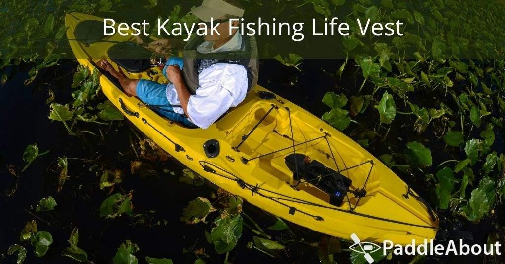 Best Kayak Fishing Life Vest - Man kayak fishing in lily pads