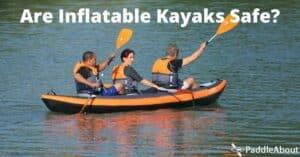 Are inflatable kayaks safe - Three people paddling an inflatable kayak
