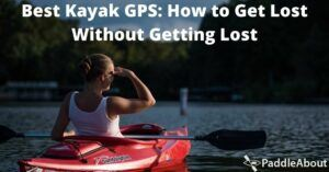 Best Kayak GPS - Woman surveying a lake from a kayak