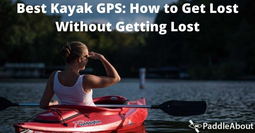 Best Kayak GPS - Woman surveying a lake from a kayak