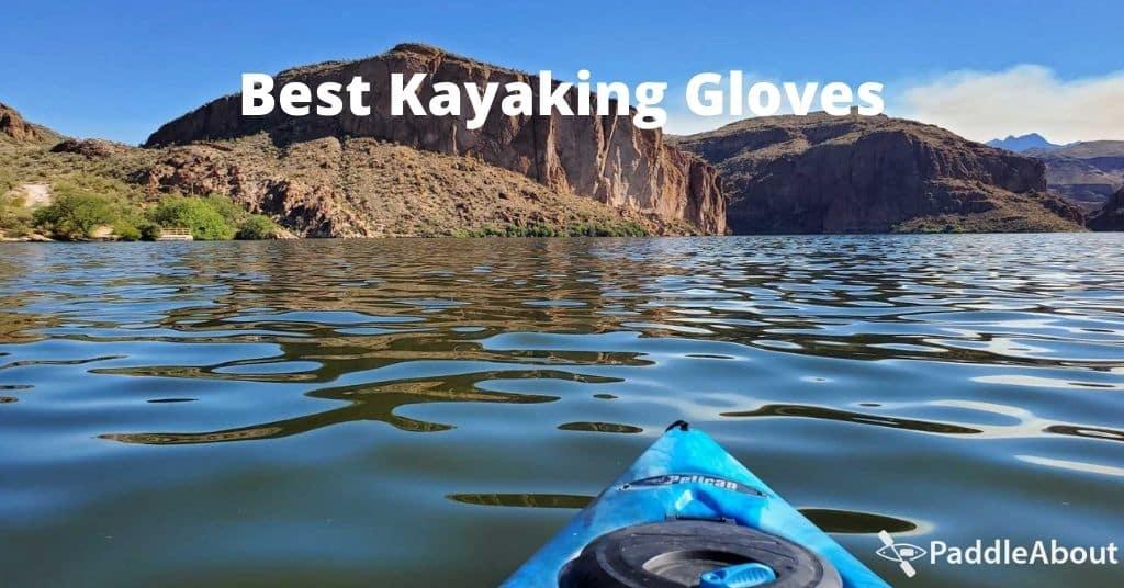 Best kayaking gloves - Kayaking on a calm lake