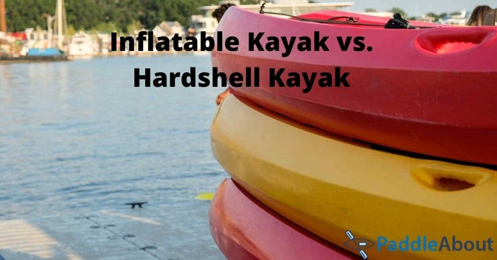 Inflatable Kayak vs. Hardshell Kayak - Various kayaks stacked up