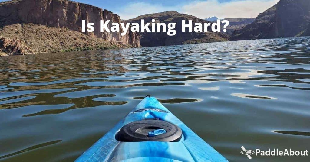 Is Kayaking Hard - Kayaking on a calm lake