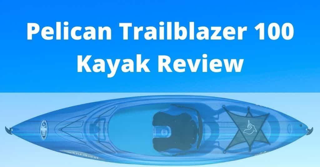 Pelican Trailblazer 100 Kayak Review