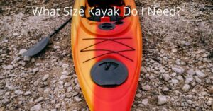 What Size Kayak Do I Need - Different sizes of kayaks for different people
