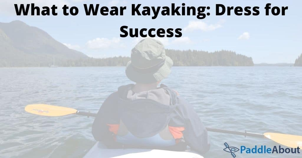 What to wear kayaking - A man wearing a hat and jacket on a kayak